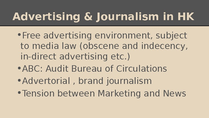 Advertising & Journalism in HK • Free advertising environment, subject to media law (obscene and indecency,