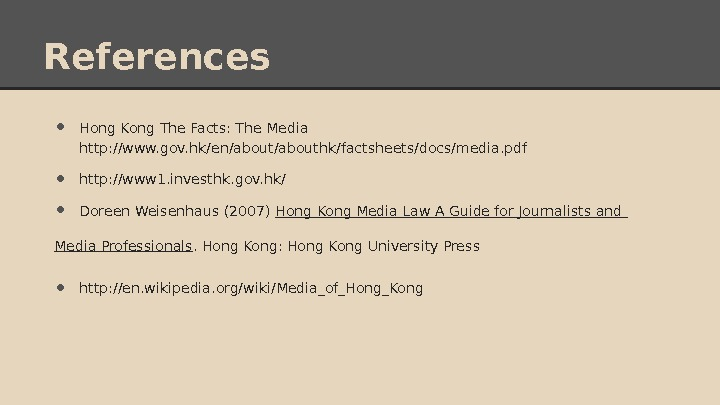 References • Hong Kong The Facts: The Media http: //www. gov. hk/en/abouthk/factsheets/docs/media. pdf • http: //www