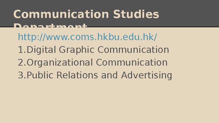 Communication Studies Department http: //www. coms. hkbu. edu. hk/ 1. Digital Graphic Communication 2. Organizational Communication