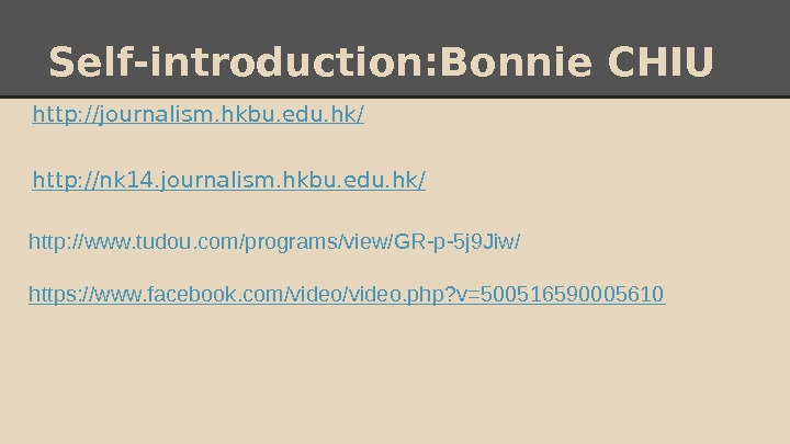 Self-introduction: B o nnie CHIU http : //journalism. hkbu. edu. hk / http: //nk 14. journalism.