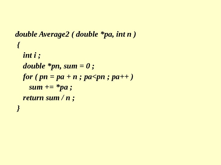 double Average 2 ( double *pa, int n ) { int i ;