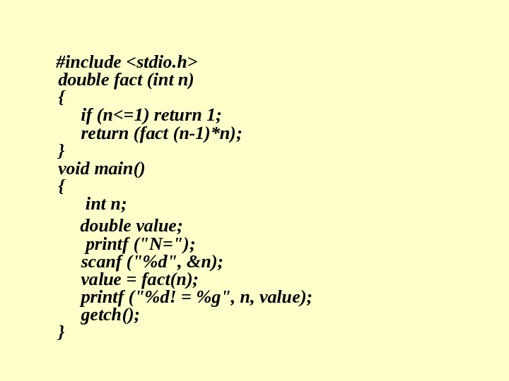 #include  stdio. h double fact  (int n) { if (n=1) return 1;