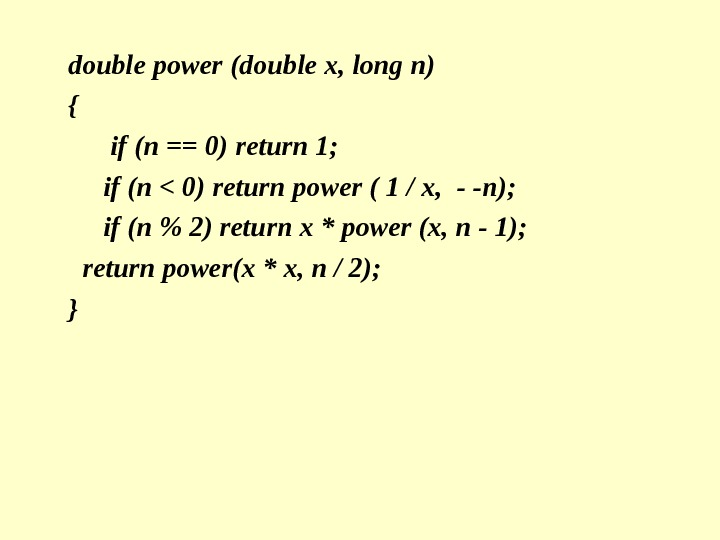 double power  (double x, long n)  {    if