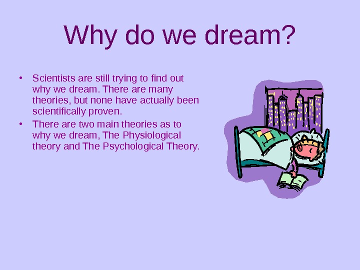 Why do we dream?  • Scientists are still trying to find out why we dream.
