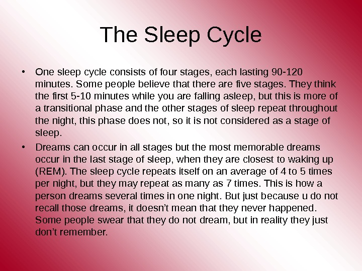 The Sleep Cycle • One sleep cycle consists of four stages, each lasting 90 -120 minutes.