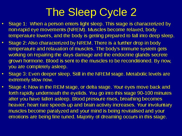 The Sleep Cycle 2 • Stage 1:  When a person enters light sleep. This stage