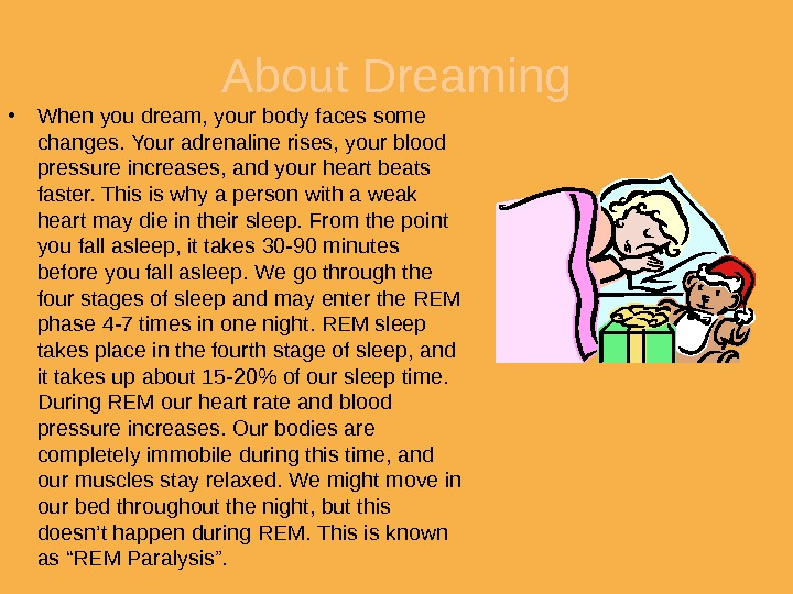 About Dreaming • When you dream, your body faces some changes. Your adrenaline rises, your blood