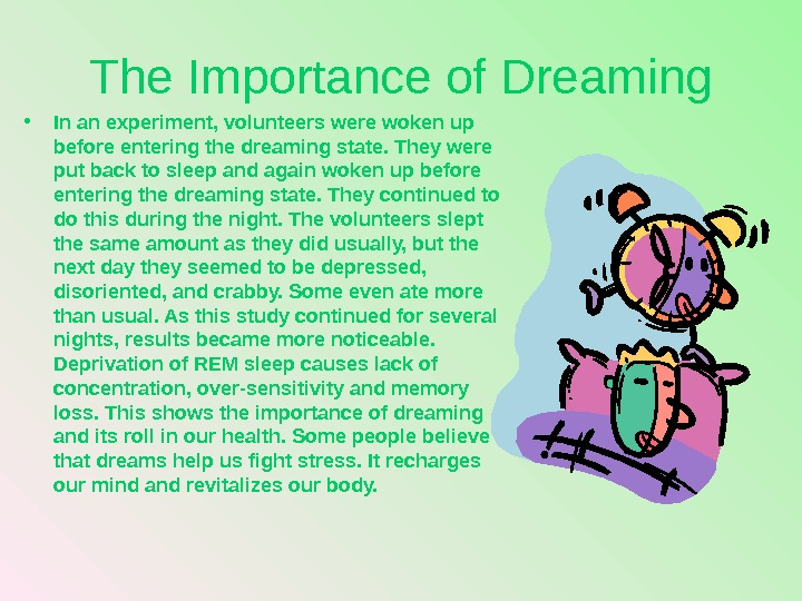 The Importance of Dreaming • In an experiment, volunteers were woken up before entering the dreaming