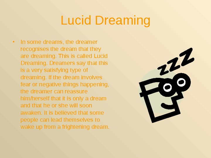 Lucid Dreaming • In some dreams, the dreamer recognises the dream that they are dreaming. This