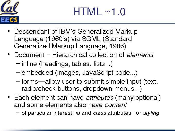 HTML~1. 0 • Descendantof. IBM's. Generalized. Markup Language(1960's)via. SGML(Standard Generalized. Markup. Language, 1986) • Document=Hierarchicalcollectionof elements