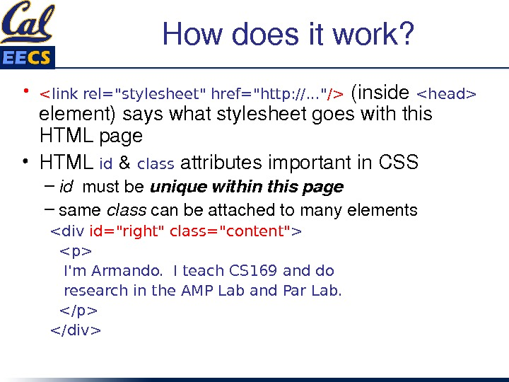 Howdoesitwork?  •  link rel=stylesheet href=http: //. . .  / (inside head element)sayswhatstylesheetgoeswiththis HTMLpage