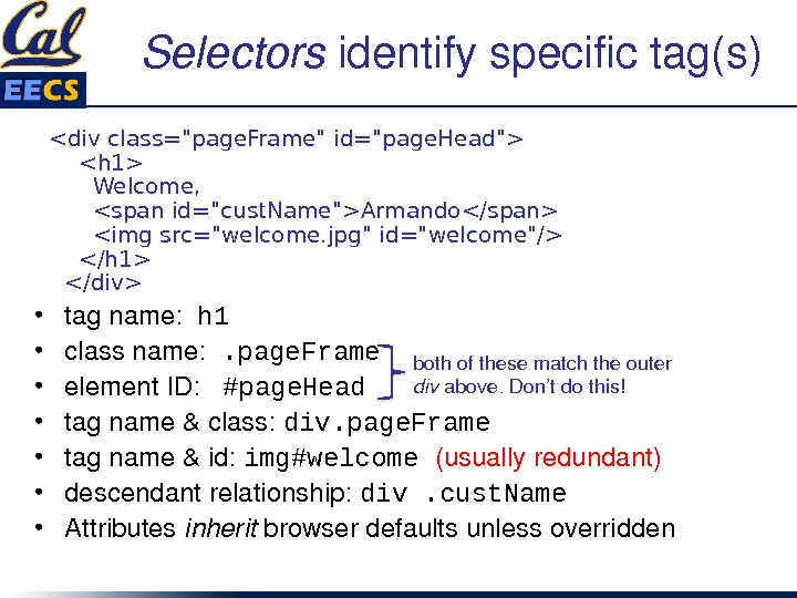 Selectors identifyspecifictag(s)  div class=page. Frame id=page. Head  h 1 Welcome, span id=cust. NameArmando/span img