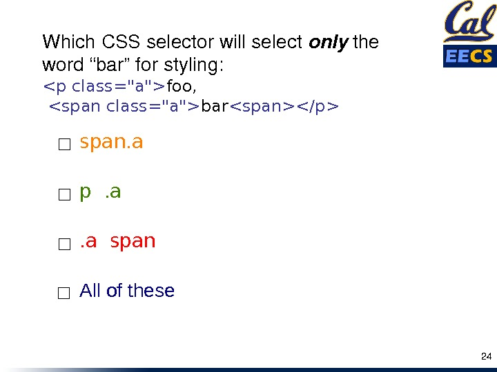 p . a. a span All of thesespan. a ☐ ☐ 24 Which. CSSselectorwillselect only the