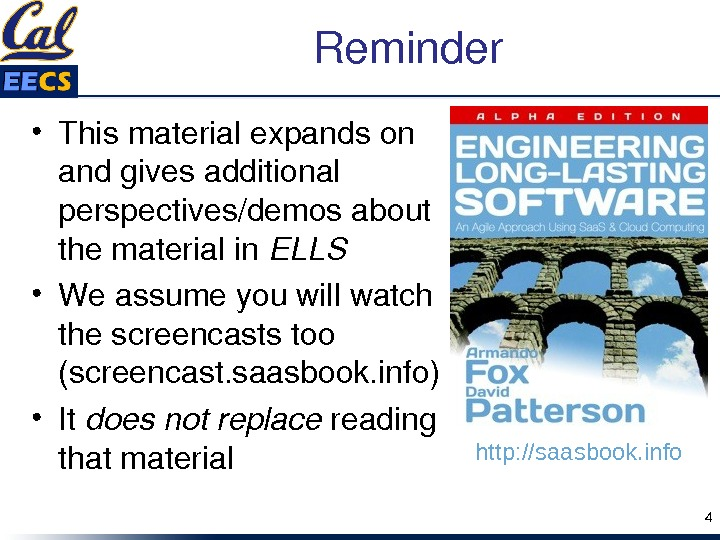 Reminder • Thismaterialexpandson andgivesadditional perspectives/demosabout thematerialin ELLS • Weassumeyouwillwatch thescreencaststoo (screencast. saasbook. info) • It doesnotreplace