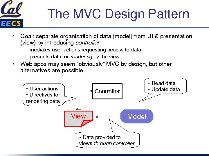 The. MVCDesign. Pattern • Goal: separateorganizationofdata(model)from. UI&presentation (view)byintroducing controller – mediatesuseractionsrequestingaccesstodata – presentsdatafor rendering bytheview •