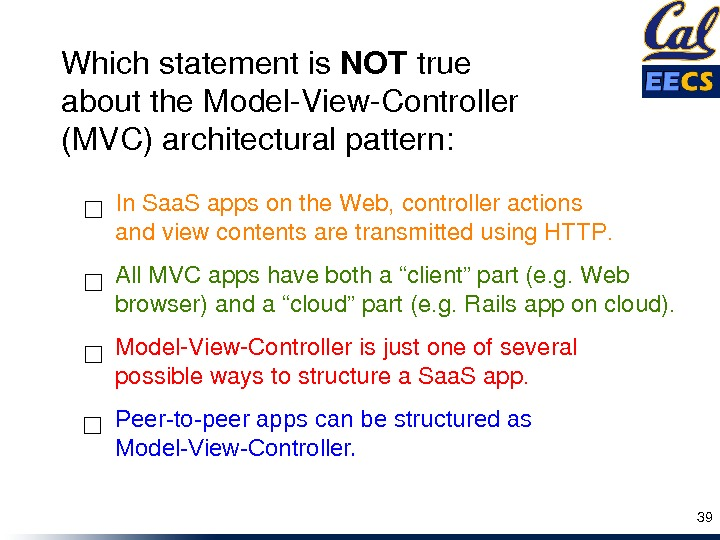 "All. MVCappshavebotha""client""part(e. g. Web browser)anda""cloud""part(e. g. Railsapponcloud). Model. View. Controllerisjustoneofseveral possiblewaystostructurea. Sapp. Peer-to-peer apps can be"