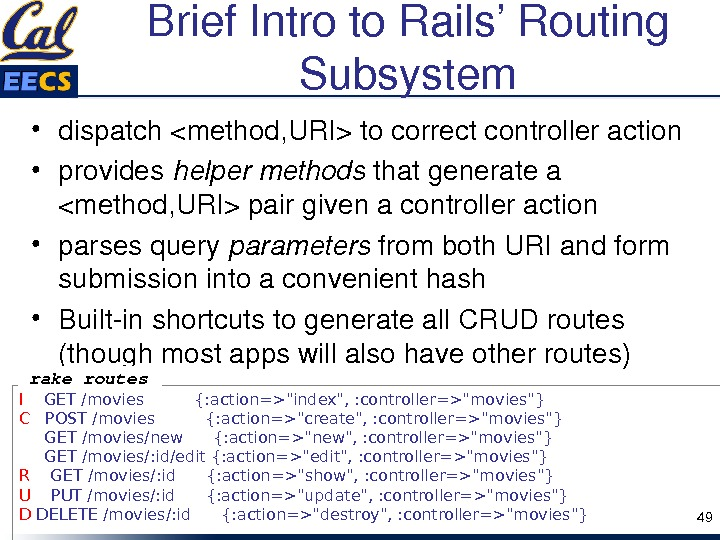 Brief. Introto. Rails'Routing Subsystem • dispatchmethod, URItocorrectcontrolleraction • provides helpermethods thatgeneratea method, URIpairgivenacontrolleraction • parsesquery parameters