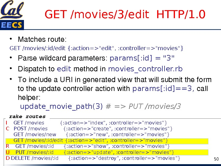 GET /movies/3/edit HTTP/1. 0 • Matchesroute: GET /movies/: id/edit {: action=edit, : controller=movies} • Parsewildcardparameters: params[: