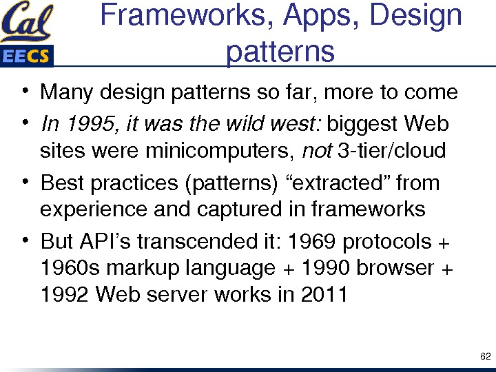 Frameworks, Apps, Design patterns • Manydesignpatternssofar, moretocome • In 1995, itwasthewildwest: biggest. Web siteswereminicomputers, not 3