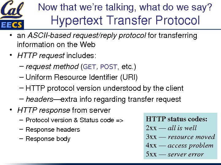 Nowthatwe'retalking, whatdowesay? Hypertext. Transfer. Protocol • an ASCIIbasedrequest/replyprotocol fortransferring informationonthe. Web • HTTPrequest includes: – requestmethod