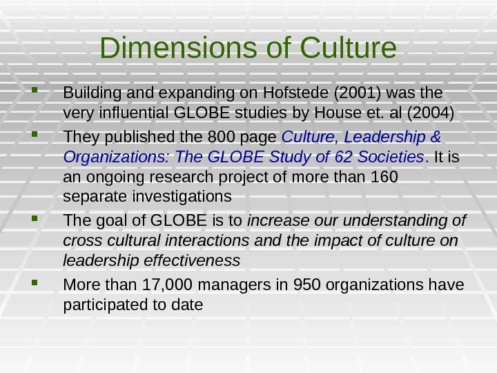 Dimensions of Culture Building and expanding on Hofstede (2001) was the very influential GLOBE studies by