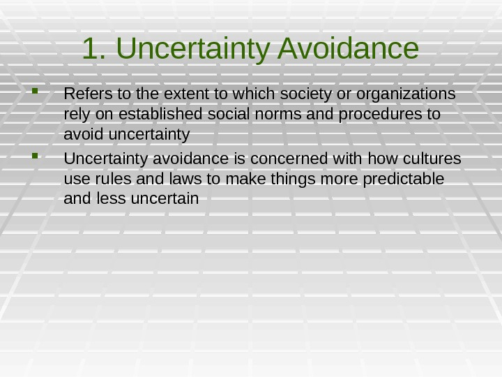 1. Uncertainty Avoidance Refers to the extent to which society or organizations rely on established social