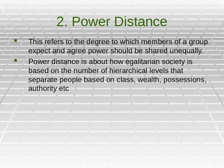 2. Power Distance This refers to the degree to which members of a group expect and