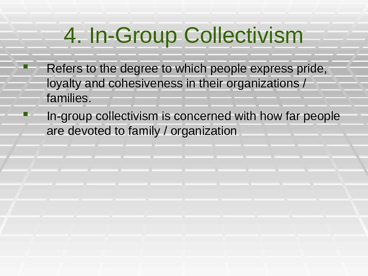 4. In-Group Collectivism Refers to the degree to which people express pride,  loyalty and cohesiveness