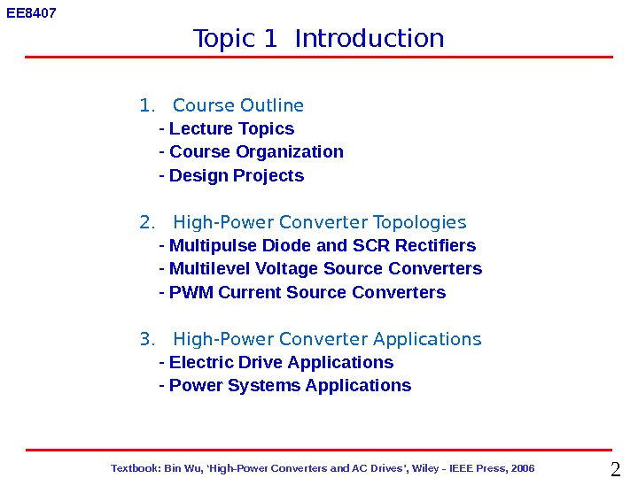 2  Textbook: Bin Wu, 'High-Power Converters and AC Drives', Wiley - IEEE Press, 2006 EE