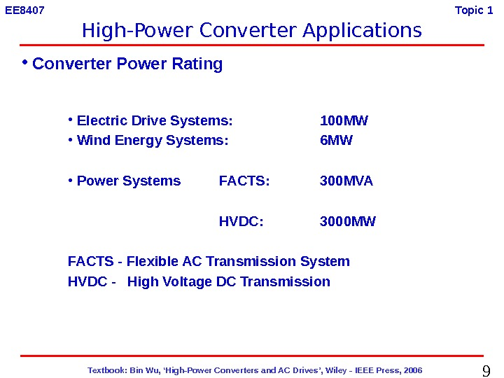 9  Textbook: Bin Wu, 'High-Power Converters and AC Drives', Wiley - IEEE Press, 2006 EE