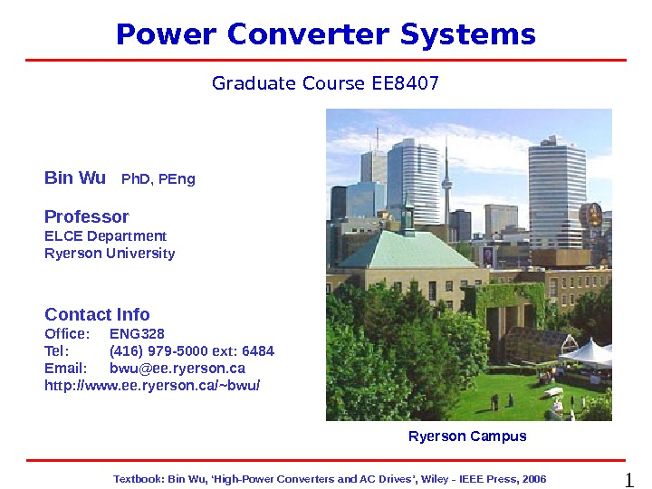 1  Textbook: Bin Wu, 'High-Power Converters and AC Drives', Wiley - IEEE Press, 2006 EE
