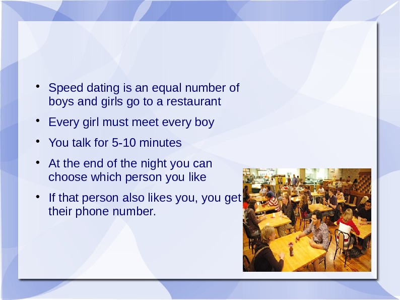 Speed dating is an equal number of boys and girls go to a restaurant