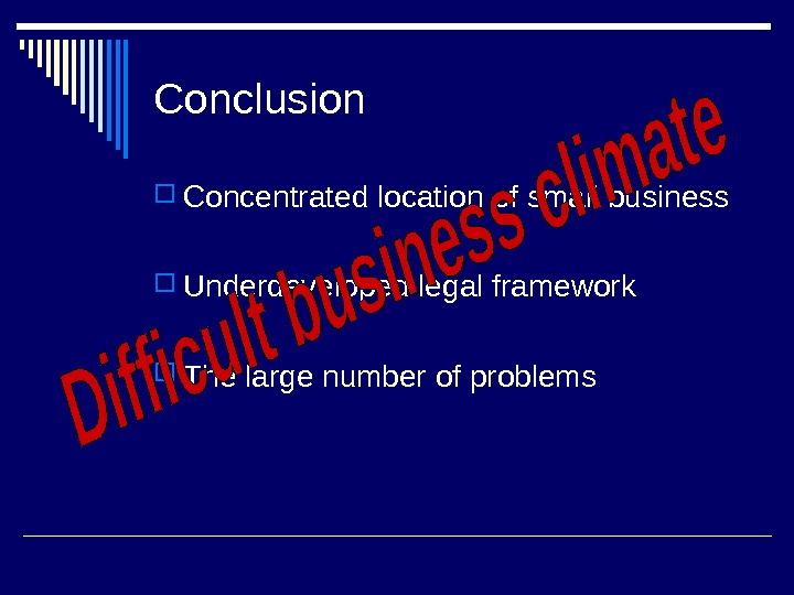 Conclusion C oncentrated location of small business Underdeveloped legal framework  The large number