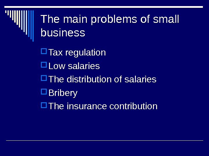 The main problems of small business Tax regulation Low salaries The distribution of salaries