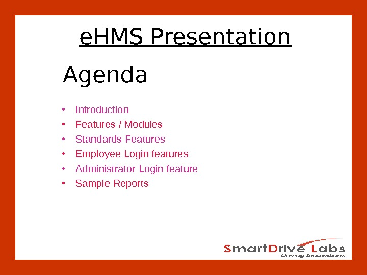 e. HMS Presentation Agenda • Introduction • Features / Modules • Standards  Features • Employee