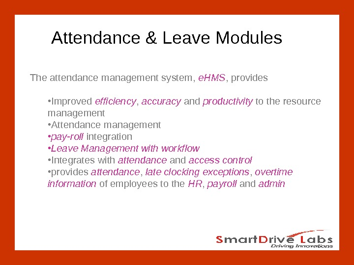 Attendance & Leave Modules The attendance management system,  e. HMS , provides • Improved efficiency