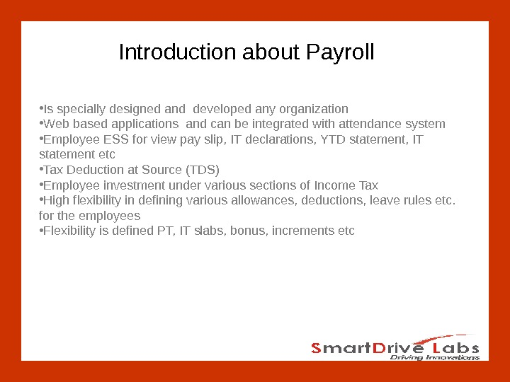Introduction about Payroll • Is specially designed and developed any organization • Web based applications and