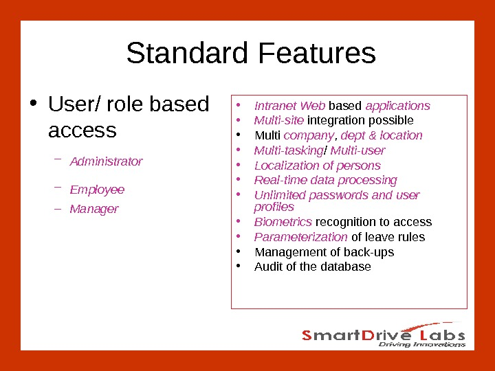 Standard Features • User/ role based access – Administrator  – Employee  – Manager •