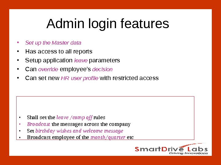 Admin login features • Set up the Master  data • Has access to all reports