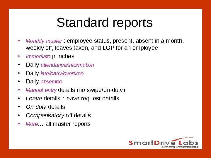 Standard reports • Monthly  muster : employee status, present, absent in a month,  weekly