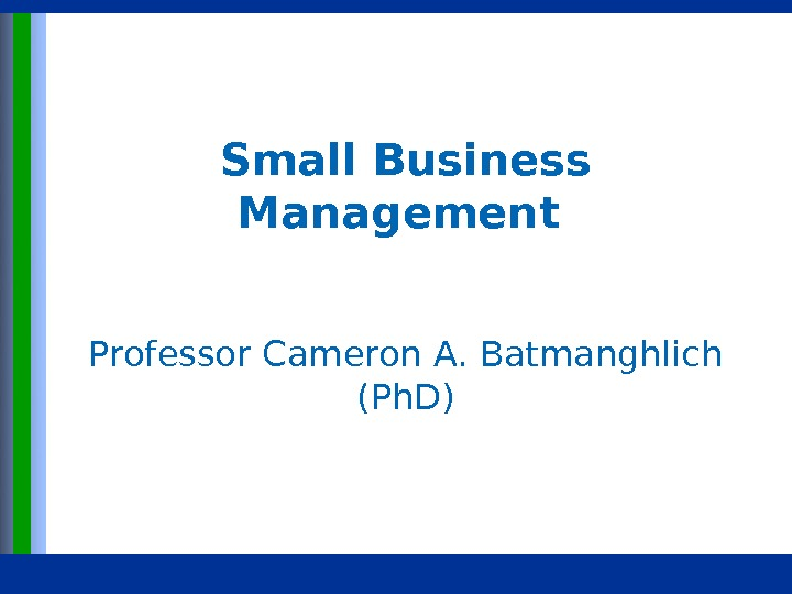 Copyright © 2015 Pearson Education, Inc. publishing as Prentice Hall 1 - 1 Small Business Management