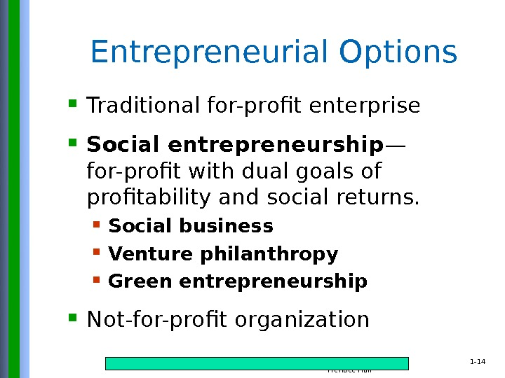 Copyright © 2015 Pearson Education, Inc. publishing as Prentice Hall 1 - 14 Entrepreneurial Options Traditional
