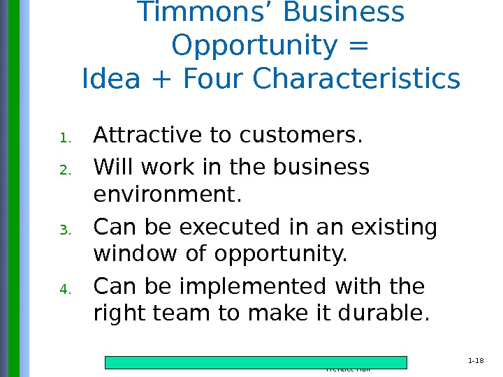 Copyright © 2015 Pearson Education, Inc. publishing as Prentice Hall 1 - 18 Timmons' Business Opportunity