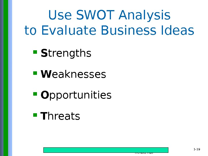 Copyright © 2015 Pearson Education, Inc. publishing as Prentice Hall 1 - 19 Use SWOT Analysis