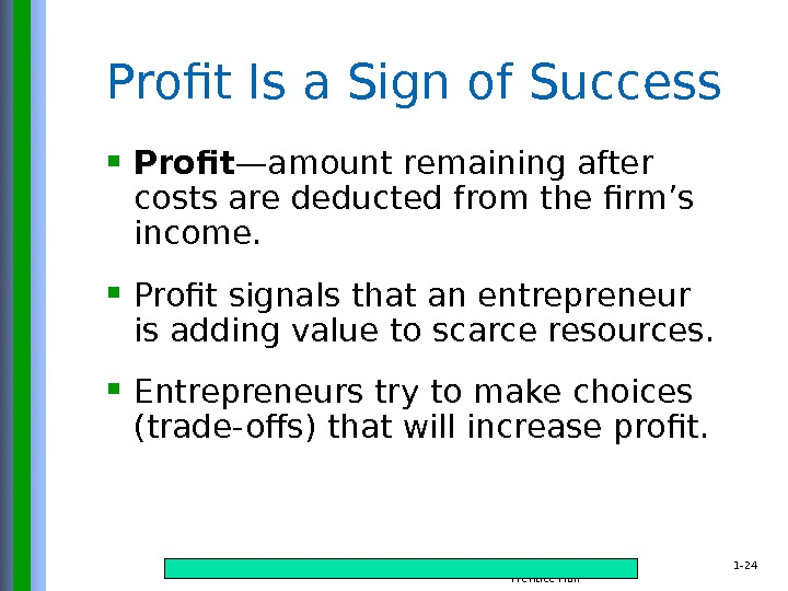 Copyright © 2015 Pearson Education, Inc. publishing as Prentice Hall 1 - 24 Profit —amount remaining