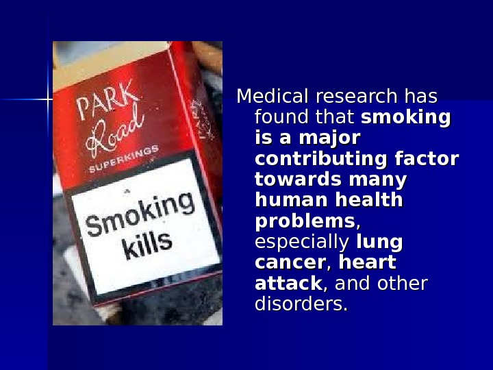 Medical research has found that smoking is a major contributing factor towards many human