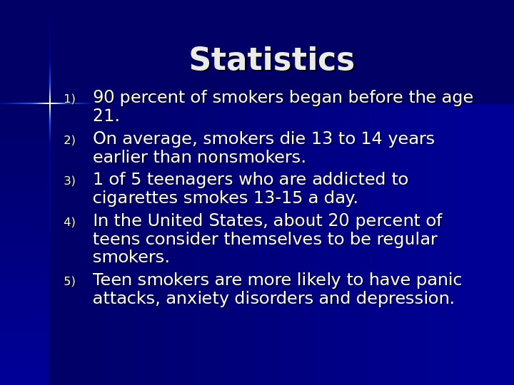 Statistics 1)1) 90 percent of smokers began before the age 21. 2)2) On average,
