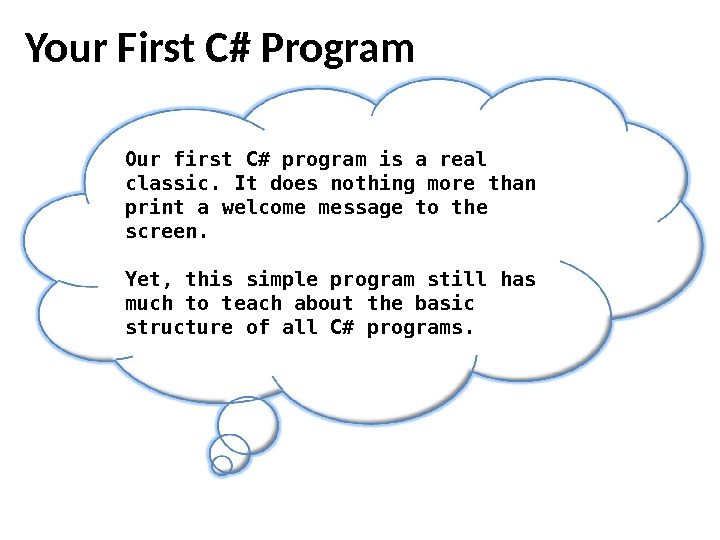 Your First C# Program Our first C# program is a real classic. It does nothing more