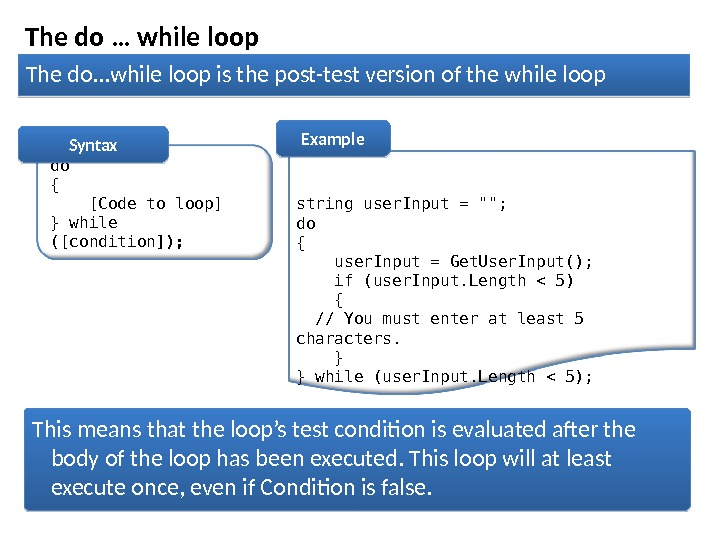 The do … while loop The do. . . while loop is the post-test version of
