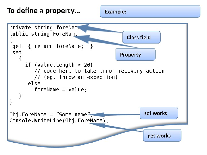 To define a property… private string fore. Name; public string Fore. Name {  get {